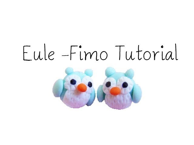 [Fimo] Eule - Fimo Tutorial. Owl Polymer Clay Tutorial | Anielas Fimo