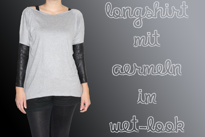 Longshirt mit Ärmeln im Kunstleder-. Wet-Look nähen - Stilmix. Materialmix - DIY Tutorial