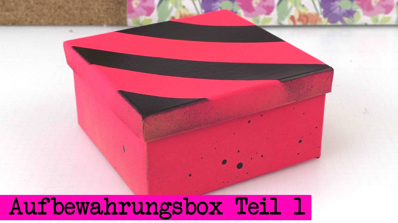 Aufbewahrungsbox selber machen Teil 1. Box ganz einfach verschönern