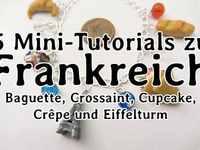 5 Fimo-Mini-Tutorials zu Frankreich (Baguette, Crossaint, Cupcake, Crêpes, Eiffelturm)
