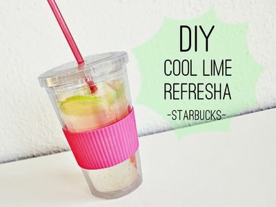 DIY || Starbucks Cool Lime Refresha ♥
