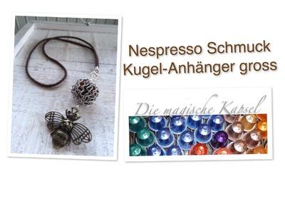 Nespresso Kapsel-Schmuck Anleitung Kugel-Anhänger gross mit 12 Kapseln.die magische (Kaffee-) Kapsel