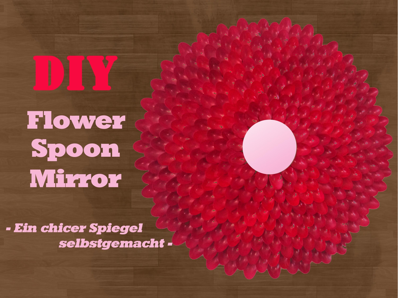 DIY - Flower Spoon Mirror - Ein chicer Spiegel selbstgemacht!!!