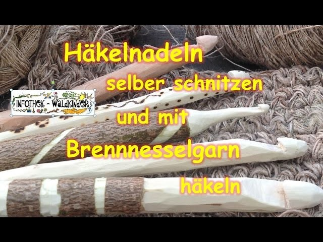 Infothek Waldkinder -  Häkelnadeln selber schnitzen und mit Brennnesselgarn häkeln