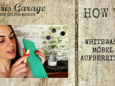 Whitewash | Möbel aufbereiten | DIY | Upcycling | How to | SARIS GARAGE