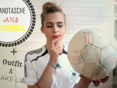 TASCHE AUS FUßBALL | DIY + OUTFIT & MAKE UP FÜR DIE WM