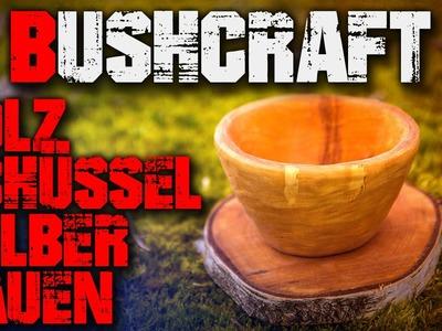 DIY Bushcraft Schüssel selber bauen - Säge Axt Messer - Outdoor Survival Deutsch Deutschland