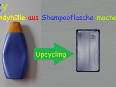 Handyhülle aus Shampoo Flasche selber machen. Smartphone Hülle basteln – DIY Handy Case bauen