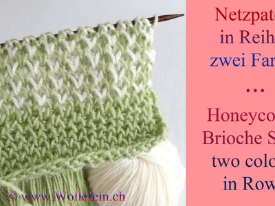 Netzpatent in Reihen zwei Farben - Honeycomb Brioche Stitch in Rows two colours
