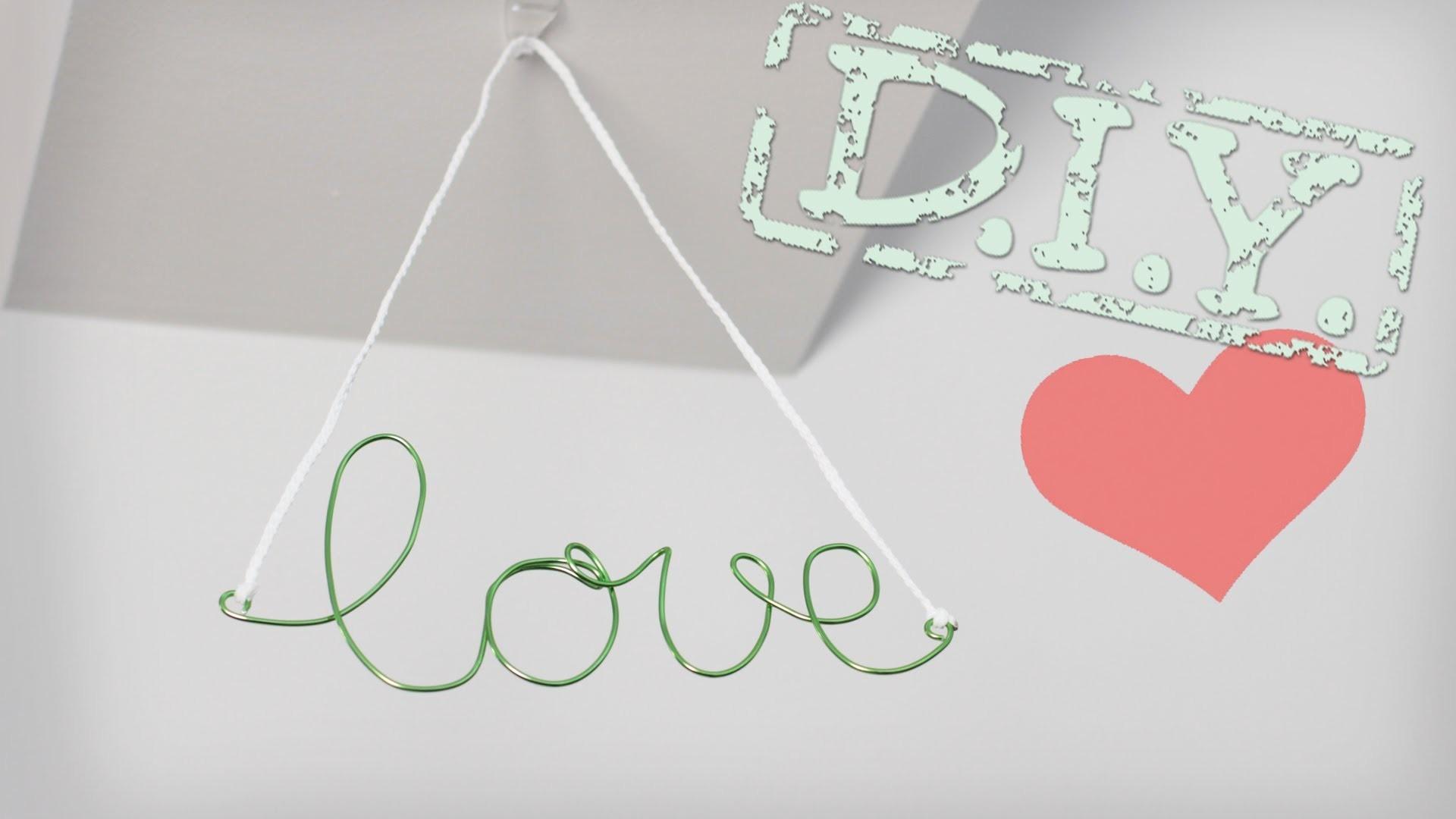 DIY Draht Deko für Wohnung - auch ohne Werkzeug - love, happy, hallo - Schriftzüge