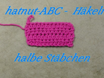 Hatnut-ABC - Häkeln lernen - halbe Stäbchen  - Veronika Hug
