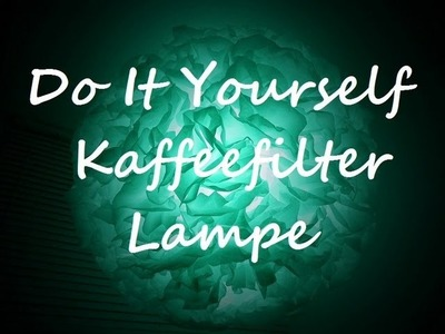 KAFFEEFILTER LAMPE  Do It Yourself
