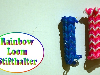 Rainbow Loom Stifthalter (deutsche Anleitung)
