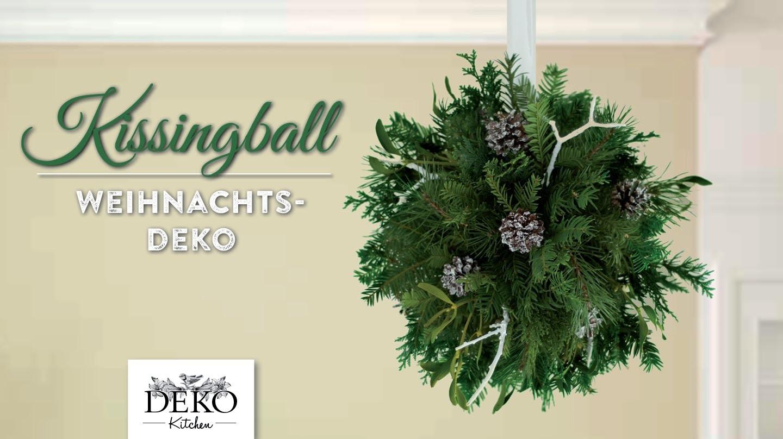 Weihnachtsdeko basteln: Kissingball mit Zweigen und Misteln - How to | Deko Kitchen