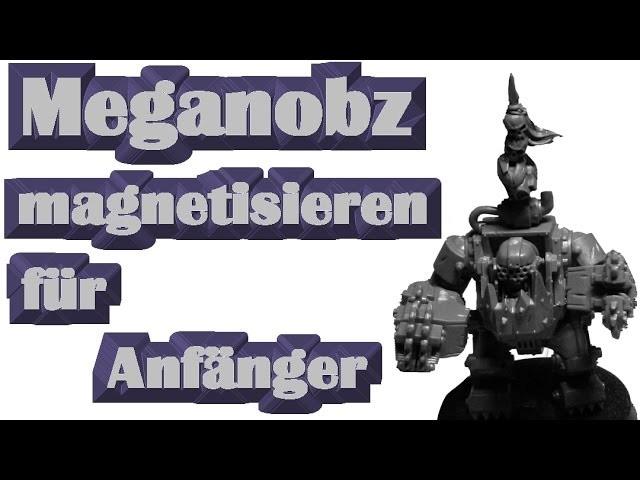 Lets paint Minis # 30  Warhammer 40K Ork Meganobs magnetisieren Tutorial- für Anfänger