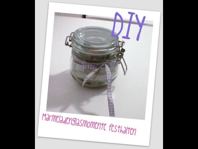 Marmeladenglasmomente festhalten [DIY]