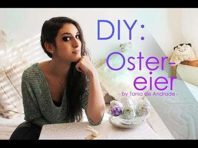 DIY: Ostereier Deko! || by Tania de Andrade
