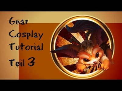 Gnar Cosplay Tutorial - LoL | Teil 3 - Outfit