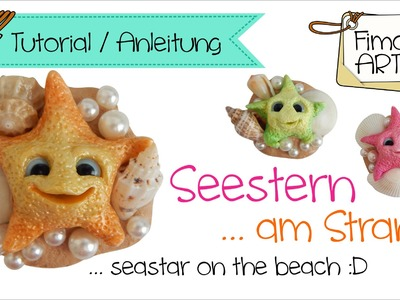 [Fimo - Polymer Clay Tutorial. KoOp Craft]  .  Seestern am Strand .  Fimora Art