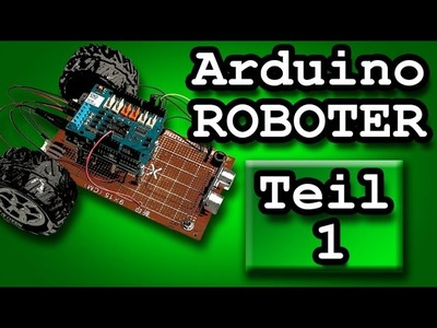 DIY ARDUINO ROBOTER - Teil 1