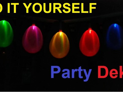 DIY Coole Party Deko selber machen . Geburtstagsdeko Ideen. Partydeko. LED Partyleuchte – basteln