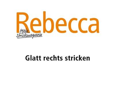 Glatt rechts stricken | Stricken lernen mit Rebecca – Mein Strickmagazin