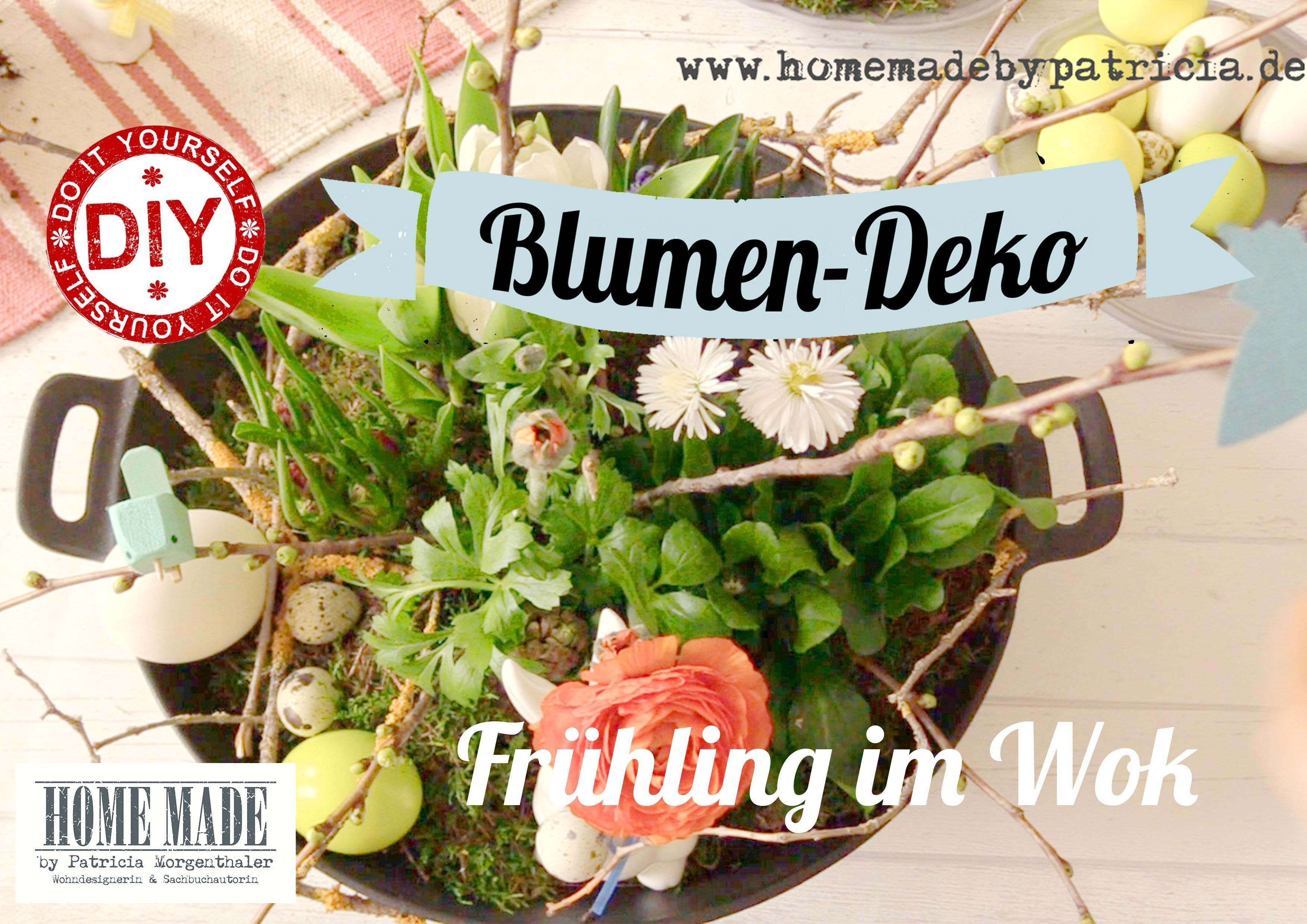 How To I Frühling im Wok I Ostern I Blumendeko I Deko Inspirationen - Homemade by Patricia