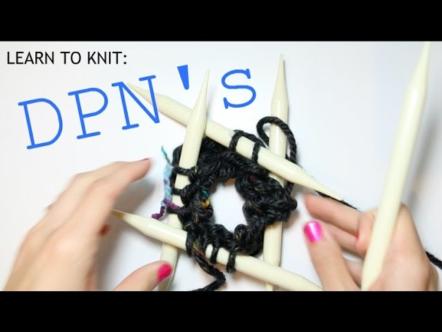 Learn to Knit: DPN's