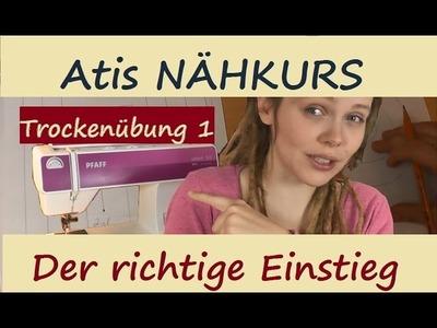 1 NÄHEN FÜR ANFÄNGER: Der erste Schritt. Grundlagen