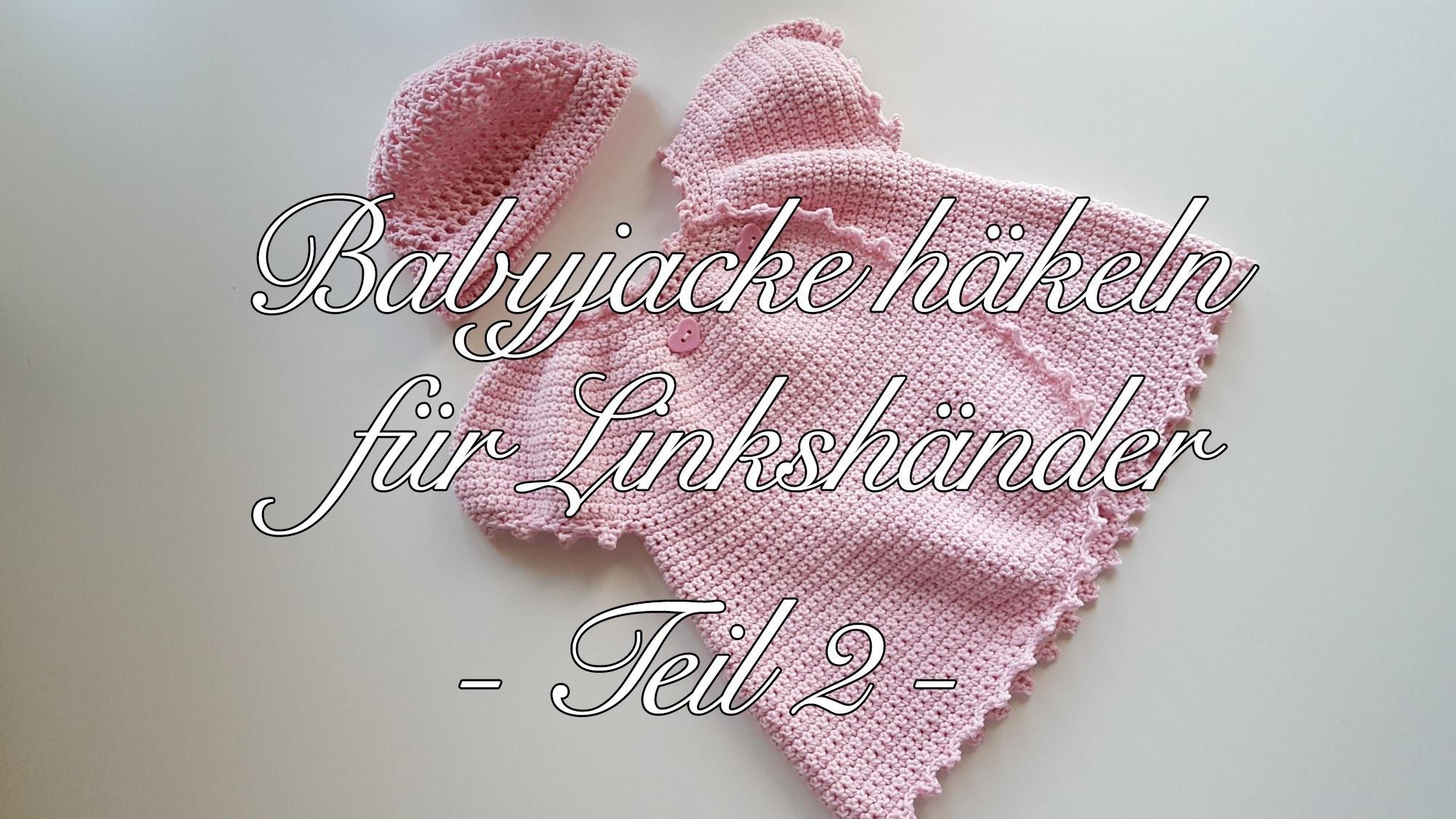 Babyjacke häkeln Anleitung für Linkshänder - Teil 2