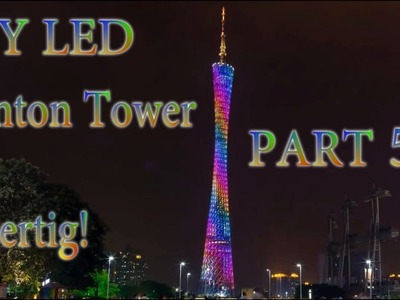 DIY LED Canton Tower! | Part 5 Ende | HD+ | Deutsch