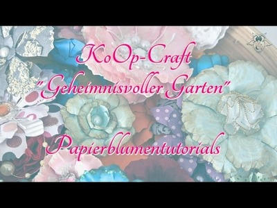KoOp-Craft: Geheimnisvoller Garten - Papierblumentutorials