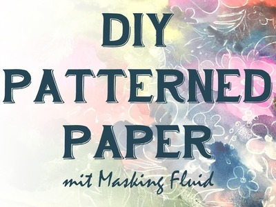 DIY Patterned Paper mit Masking Fluid