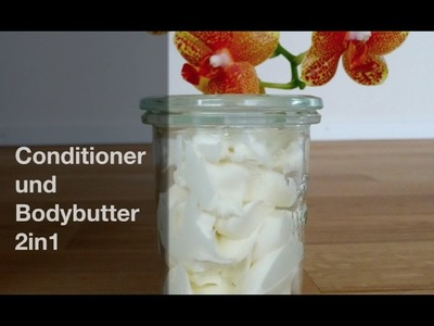 Conditioner und Bodybutter DIY - 2in1