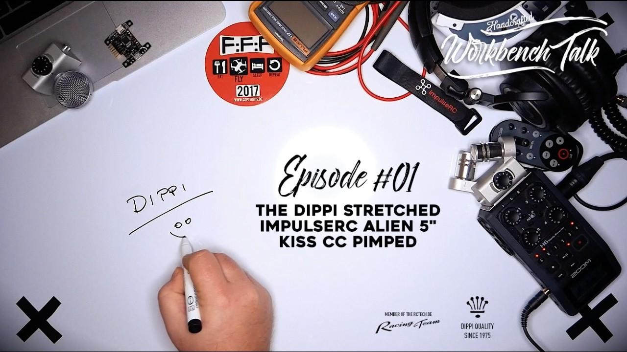 "Episode 01 | Workbench Talk | ""Stretched X ImpulseRC Alien Dippi DIY KISS CC pimped Edition"""