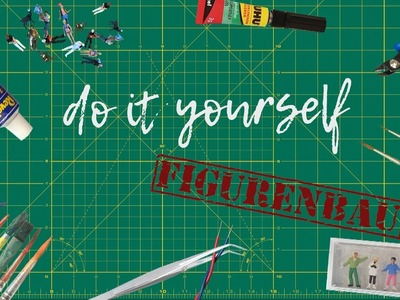 Do it yourself - Figurenbau